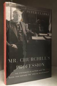 Mr. Churchill's Profession; The Statesman As Author and the Book That Defined the 'Special Relationship'