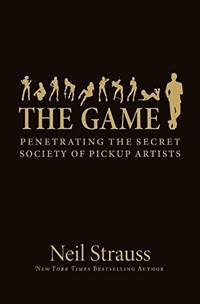 image of Game: Undercover In The Secret Society Of Pick-up Artists: Penetrating the Secret Society of Pickup Artists