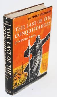 The last of the Conquistadors; Junipero Serra (1713-1784)