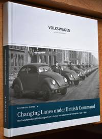 image of CHANGING LANES UNDER BRITISH COMMAND The Transformation of Volkswagen from a Factory into a Commercial Enterprise, 1945-1949