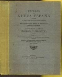 Papeles de Nueva Espa�a. Segunda Serie. Geografia y Estadistica. Tomo IV by  Francisco del (1842-1916) Paso y Troncoso - Paperback - First Edition - 1905 - from The Book Collector ABAA, ILAB (SKU: CA0060)