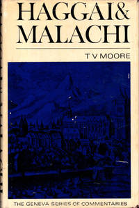 A Commentary on Haggai and Malachi by  Thomas V Moore - Hardcover - 1968 - from Kenneth Mallory Bookseller. ABAA and Biblio.com