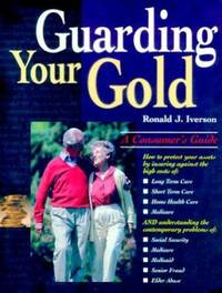 Guarding Your Gold : A Consumer's Guide to Protect Your Assets by Insuring Against the High Costs...