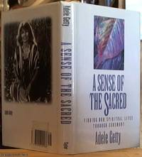 image of A Sense of the Sacred: Finding Our Spiritual Lives Through Ceremony