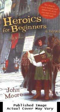 Heroics for Beginners by Moore, John - 2004-08-31