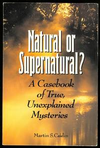 image of NATURAL OR SUPERNATURAL?  A CASEBOOK OF TRUE, UNEXPLAINED MYSTERIES.