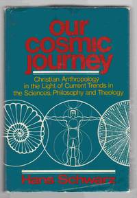 Our Cosmic Journey Christian Anthropology in the Light of Current Trends  in the Sciences, Philosophy, and Theology