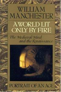 A World Lit Only by Fire: The Medieval Mind and the Renaissance   Portrait of an