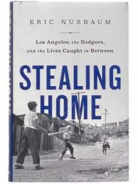 Stealing Home: Los Angeles, the Dodgers, and the Lives Caught in Between