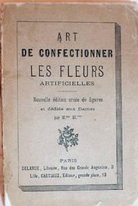 Art De Confectionner Les Fleurs Artifcielles; Nouvelle edition orne de figures et dediee aux Dames