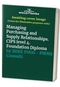 Managing Purchasing and Supply Relationships. CIPS level 4. Foundation Diploma