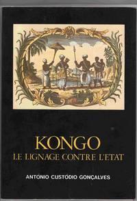 Kongo: Le Lignage Contre L'Etat:  Dynamique Politique Kongo du XVieme au  XVIIieme Siecle