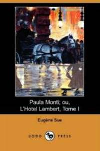 Paula Monti; Ou, L'Hotel Lambert, Tome I (Dodo Press) (French Edition) by Eugene Sue - 2008-10-10