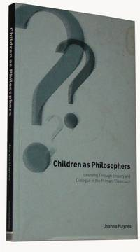 Children as Philosophers  Learning Through Enquiry and Dialogue in the Primary Classroom