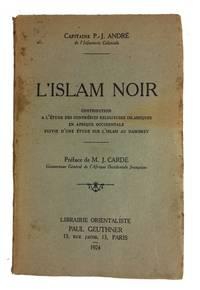 L'Islam Noir: Contribution a l'Etude des Confreries Religieuses Islamiques en Afrique Occidentale suivie d'une Etude sur l'Islam au Dahomey