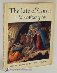 The Life of Christ in Masterpieces of Art, and the Words of the New  Testament