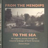 From the Mendips to the Sea - An Imaginary Journey Through the Industrial Landscape of North Somerset.