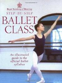image of Step-By-Step Ballet Class: Illustrated Guide to the Official Ballet Syllabus