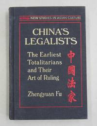 China's Legalists The Earliest Totalitarians and Their Art of Ruling