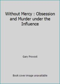 image of Without Mercy : Obsession and Murder under the Influence