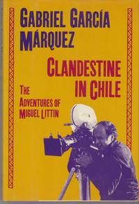 Clandestine in Chile: The Adventures of Miguel Littin by  Gabriel Garcia Marquez - First American Edition; First Printing - 1987 - from Beasley Books (SKU: 30785)
