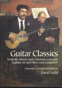 Guitar Classics: Works By Albéniz, Bach, Dowland, Granados, Scarlatti, Sor And Other Great...