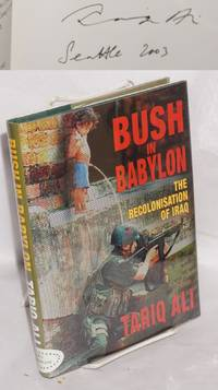 Bush in Babylon; the recolonisation of Iraq