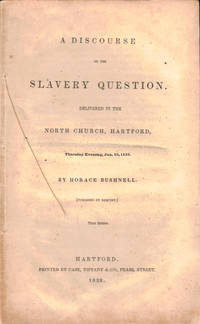 A Discourse on the Slavery Question. Delivered in the North Church, Hartford, Thursday Evening, Jan. 10, 1839