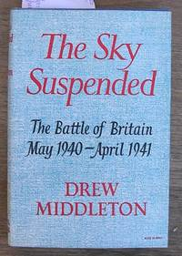 The Sky Suspended : The Battle of Britain May 1940 - April 1941
