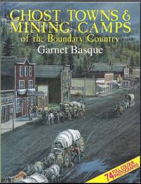 Ghost Towns and Mining Camps of the Boundary Country