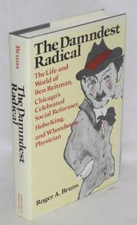 The damndest radical; the life and world of Ben Reitman, Chicago's celebrated social reformer, Hobo king, and whorehouse physician by  Roger A Bruns - Hardcover - 1987 - from Bolerium Books Inc., ABAA/ILAB and Biblio.com