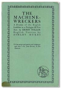 The Machine-Wreckers. A Drama of the English Luddites in a Prologue & Five Acts. English Version by Ashley Dukes
