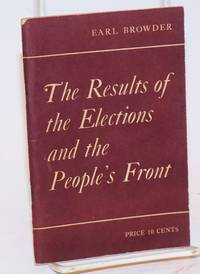 The results of the elections and the People's Front. Report delivered December 4, 1936 to the Plenum of the Central Committee of the Communist Party of the U.S.A.