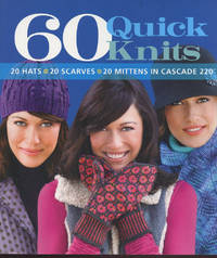 60 QUICK KNITS : 20 Hats - 20 Scarves - 20 Mittens in Casade 220