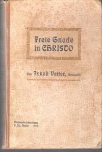 Freie Gnade in Christo. Evangelisationsreden, gehalten im Zelt der Deutschen Zelt-Mission