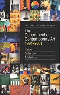 The Department Of Contemporary Art 1991-2001: The State Russian Museum ; History, Collection, Exhibitions