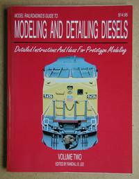 Model Railroading's Guide to Modeling and Detailing Diesels. Detailed Instructions and Ideas for Prototype Modeling. Volume 2.