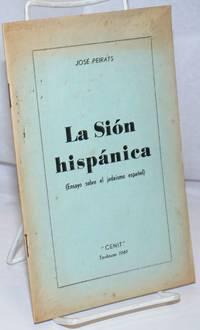 La Sión hispánica (ensayo sobre el judaismo español) by  José Peirats - 1961 - from Bolerium Books Inc., ABAA/ILAB (SKU: 252343)