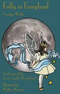 Folly in Fairyland: A Tale Inspired by Lewis Carroll's Wonderland