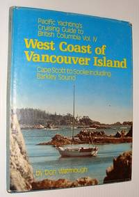 Pacific Yachting's Cruising Guide to British Columbia Vol. IV: West Coast of Vancouver Isand-Cape Scott to Sooke Including Barkley Sound