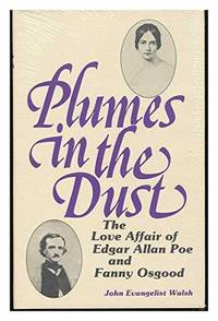 Plumes in the Dust: The Love Affair of Edgar Allan Poe and Fanny Osgood