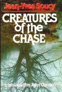 Creatures Of The Chase by  Jean-Yves.  Translated by John Glassco Soucy  - First  Edition in English  - 1979  - from Gilt Edge Books (SKU: B118)