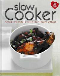 Slow Cooker: Amazing Meals With Minimum Effort