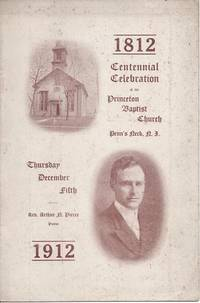 CENTENNIAL CELEBRATION OF THE PRINCETON BAPTIST CHURCH, PENN'S NECK, N.J., 1812-1912:; Rev. Arthur D. Pierce, Pastor