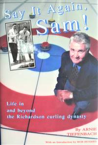 image of Say It Again, Sam! Life in and Beyond the Richardson Curling Dynasty