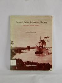 Samuel Colt's Submarine Battery : The Secret and the Enigma by Philip K. Lundeberg - 1974
