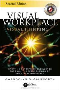 Visual Workplace Visual Thinking: Creating Enterprise Excellence Through the Technologies of the...