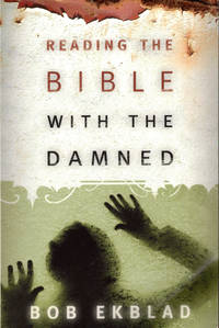 Reading the Bible With the Damned by  Bob Ekblad - Paperback - 2005 - from Kenneth Mallory Bookseller. ABAA (SKU: 40558)