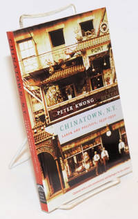 Chinatown, New York; labor and politics, 1930-1950.  Updated with a new introduction and epilogue by the author by  Peter Kwong - Paperback - 2001 - from Bolerium Books Inc., ABAA/ILAB and Biblio.com