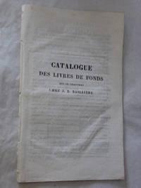 CATALOGUE des livres de fonds qui se trouvent chez J.B. Baillière.